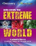 Discover the Extreme World - Il Pianeta Terra