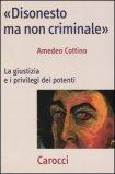 DISONESTO MA NON CRIMINALE La giustizia e i privilegi dei potenti di Amedeo Cottino