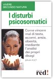 I DISTURBI PSICOSOMATICI Come vincere mal di testa, eczemi, ansia, obesità, mediante l'analisi dei propri disagi di Brian Roet