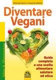 DIVENTARE VEGANI Guida completa a una scelta alimentare salutare ed etica di Vesanto Melina, Brenda Davis