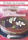 """DOLCEZZE MACROMEDITERRANEE Collana """"Il Sole in Cucina"""" - Ricette di cucina Macromediterranea® di Monia Talenti, Franco Berrino, Simonetta Barcella"""