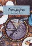 Dolci Perfetti...senza Glutine - Libro