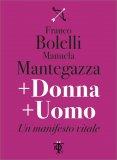 + DONNA + UOMO Un manifesto vitale di Franco Bolelli, Manuela Mantegazza