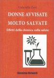 Donne Avvisate Molto Salvate - Effetti della Chimica sulla Salute - Vol. 1 — Libro
