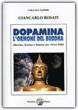 DOPAMINA L'ORMONE DEL BUDDHA Dharma, Karma e Scienza per vivere felici di Giancarlo Rosati