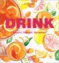 Drink - Freschi, Fruttati, Fantasiosi! - Libro