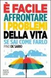 È FACILE AFFRONTARE I PROBLEMI DELLA VITA SE SAI COME FARLO di Pino De Sario