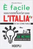 È facile cambiare l'Italia se sai come farlo - Libro