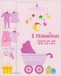 E' Femmina! - L'Album dei Miei Primi Tre Anni