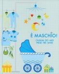 E' Maschio! - L'album dei Miei Primi tre Anni