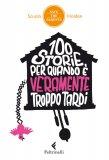 eBook - 100 Storie per Quando è Veramente Troppo Tardi - EPUB