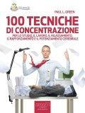 100 TECNICHE DI CONCENTRAZIONE Per lo Studio, il Lavoro, il Rilassamento, il Rafforzamento e il Potenziamento Cerebrale di Paul L. Green