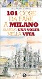 eBook - 101 Cose da Fare a Milano Almeno una Volta nella Vita