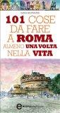 eBook - 101 Cose da Fare a Roma Almeno una Volta nella Vita