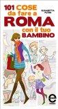 eBook - 101 Cose da Fare a Roma con il Tuo Bambino
