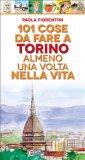 eBook - 101 Cose da Fare a Torino Almeno una Volta nella Vita
