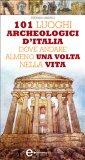 eBook - 101 Luoghi archeologici d'Italia dove andare almeno una volta nella vita