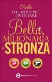 eBook - 101 Modi per Diventare Bella, Milionaria e Stronza