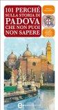eBook - 101 Perché sulla Storia di Padova Che Non Puoi Non Sapere