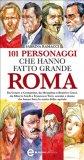 eBook - 101 Personaggi che Hanno Fatto Grande Roma