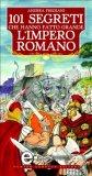 eBook - 101 Segreti che Hanno Fatto Grande l'impero Romano