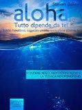 eBook - Aloha. Tutto Dipende da Te!