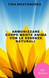 eBook - Armonizzare Corpo, Mente e Anima con le Essenze Naturali - EPUB