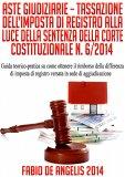 eBook - Aste Giudiziarie - Tassazione dell'Imposta di Registro alla luce della sentenza della Corte Costituzionale n. 6/2014