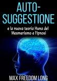 eBook - Auto-suggestione e la Nuova Teoria Huna sul Mesmerismo e l'Ipnosi