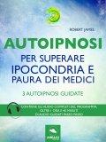 eBook - Autoipnosi per Superare Ipocondria e Paura dei Medici