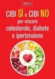 eBook - Cibi Sì e Cibi No per Vincere Colesterolo, Diabete e Ipertensione - EPUB