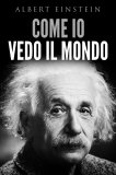 EBOOK - COME IO VEDO IL MONDO di Albert Einstein