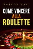 eBook - Come Vincere alla Roulette