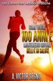 eBook - Come Vivere 100 Anni e Mantenersi Giovani Belli e in Salute