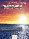 eBook - Concentrazione: la Via per il Successo.