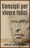 """EBOOK - CONSIGLI PER VIVERE FELICI Tratto da """"Lettere a Lucilio"""" di Seneca"""