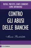 eBook - Contro gli Abusi Delle Banche. Mutui, Prestiti, Conti Correnti - Come Difendersi