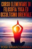 eBook - Corso Elementare di Filosofia Yoga ed Occultismo Orientale