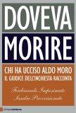 DOVEVA MORIRE Chi ha ucciso Aldo Moro - Il giudice dell'inchiesta racconta di Ferdinando Imposimato, Sandro Provvisionato