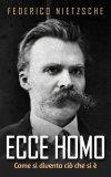EBOOK - ECCE HOMO Come si diventa ciò che si è di Friedrich Nietzsche