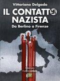 IL CONTATTO NAZISTA Da Berlino a Firenze di Vittoriano Delgado