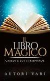 eBook - Il Libro Magico - Chiedi e Lui ti Risponde