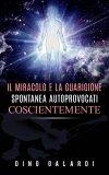 eBook - Il Miracolo e la Guarigione Spontanea Autoprovocati Coscientemente