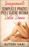 eBook - Insegnamenti Semplici e Pratici per l'Igiene Intima della Donna