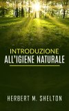 INTRODUZIONE ALL'IGIENE NATURALE di Herbert  M. Shelton