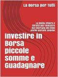 eBook - Investire in Borsa Piccole Somme e Guadagnare - EPUB