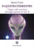 IO@EXTRATERRESTRE Viaggio nella coscienza - Messaggi spirituali da Sirio B di Marina Tonini