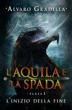 eBook - L'Aquila e la Spada - Parte 1 - L'Inizio della Fine