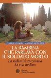 eBook - La Bambina Che Parlava Con Il Soldato Morto.