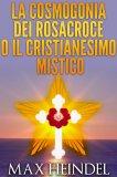 eBook - La Cosmogonia dei Rosacroce o il Cristianesimo Mistico